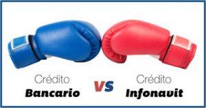 CREDITO BANCARIO VS INFONAVIT